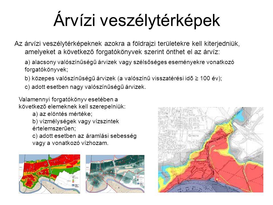 Árvízi veszélytérképek Az árvízi veszélytérképeknek azokra a földrajzi területekre kell kiterjedniük, amelyeket a következő forgatókönyvek szerint önthet el az árvíz: a) alacsony valószínűségű árvizek vagy szélsőséges eseményekre vonatkozó forgatókönyvek; b) közepes valószínűségű árvizek (a valószínű visszatérési idõ ≥ 100 év); c) adott esetben nagy valószínűségű árvizek.