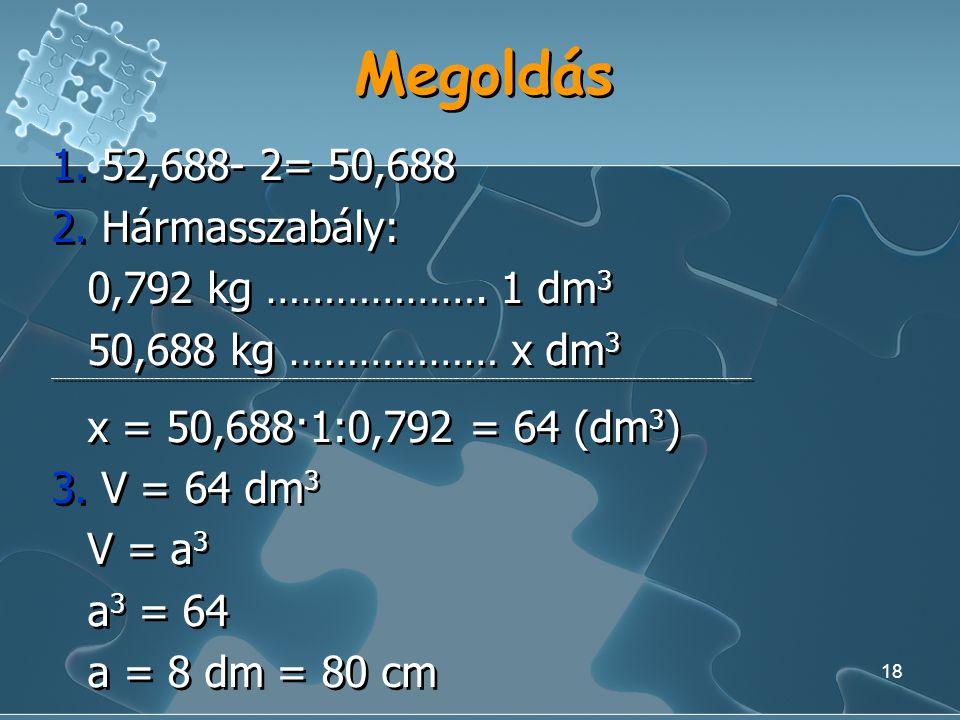 17 Feladat Egy kocka alakú, színültig megtöltött edény 52,688 kg-ot nyom. Az edény tömege üresen 2 kg. Számítsuk ki az edény magasságát, ha az alkohol
