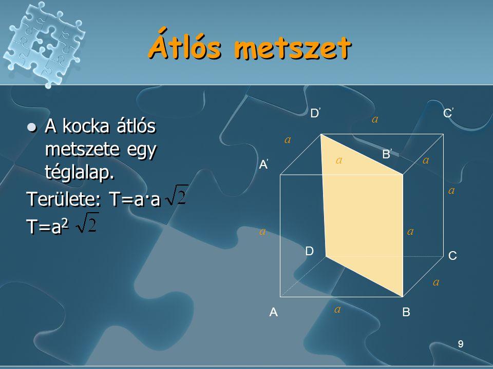 9 Átlós metszet A kocka átlós metszete egy téglalap.