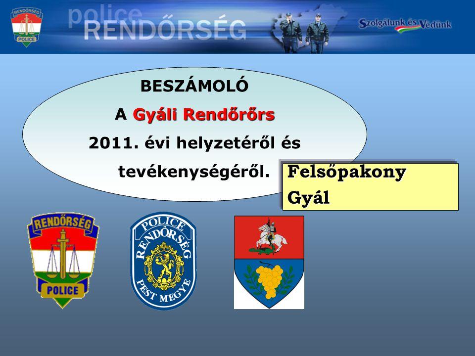 BESZÁMOLÓ Gyáli Rendőrőrs A Gyáli Rendőrőrs 2011. évi helyzetéről és tevékenységéről.