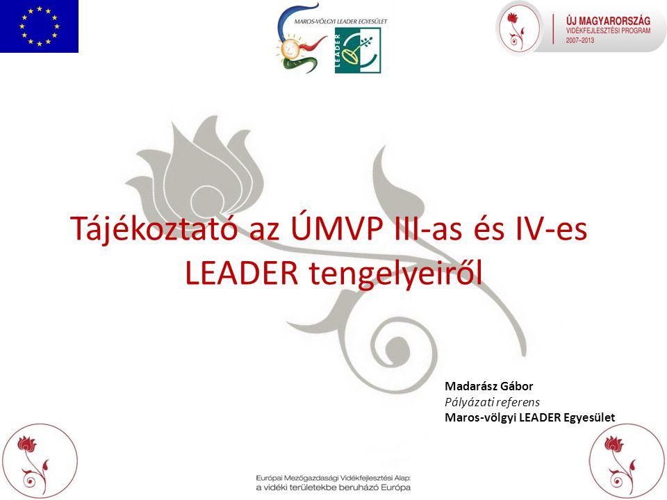Tájékoztató az ÚMVP III-as és IV-es LEADER tengelyeiről Madarász Gábor Pályázati referens Maros-völgyi LEADER Egyesület