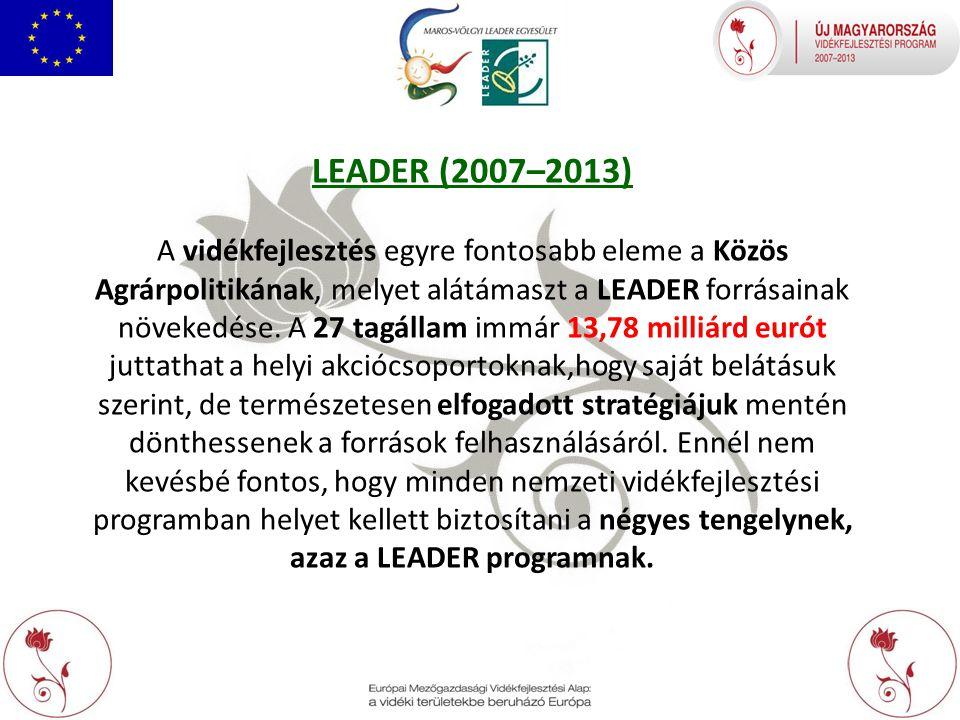LEADER (2007–2013) A vidékfejlesztés egyre fontosabb eleme a Közös Agrárpolitikának, melyet alátámaszt a LEADER forrásainak növekedése.