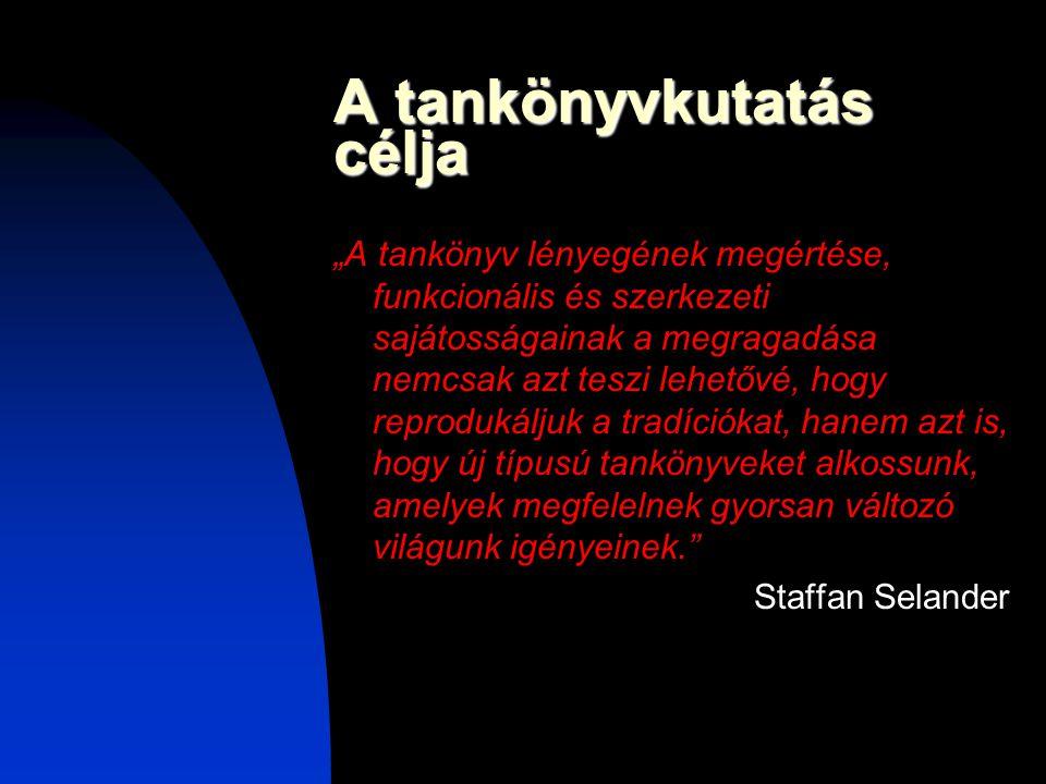 """A tankönyvkutatás célja """"A tankönyv lényegének megértése, funkcionális és szerkezeti sajátosságainak a megragadása nemcsak azt teszi lehetővé, hogy reprodukáljuk a tradíciókat, hanem azt is, hogy új típusú tankönyveket alkossunk, amelyek megfelelnek gyorsan változó világunk igényeinek. Staffan Selander"""