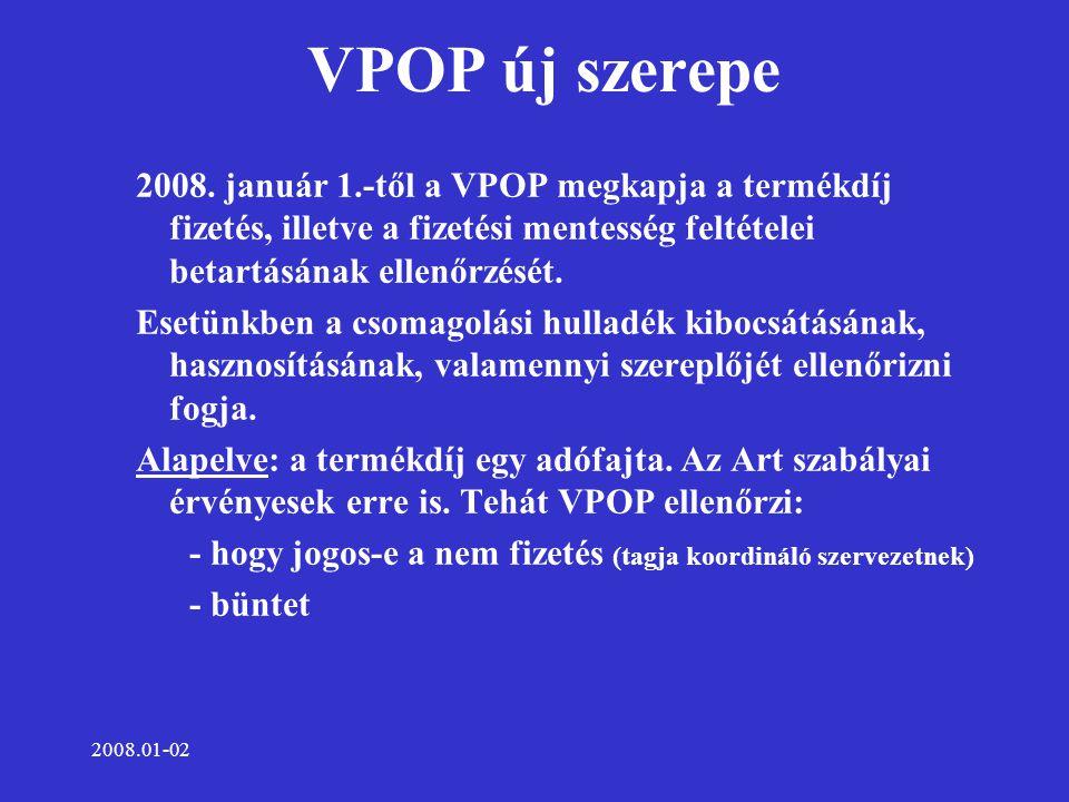 2008.01-02 VPOP új szerepe 2008. január 1.-től a VPOP megkapja a termékdíj fizetés, illetve a fizetési mentesség feltételei betartásának ellenőrzését.