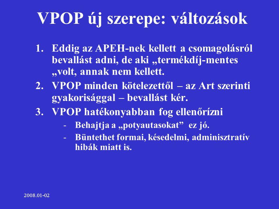 """2008.01-02 VPOP új szerepe: változások 1.Eddig az APEH-nek kellett a csomagolásról bevallást adni, de aki """"termékdíj-mentes """"volt, annak nem kellett."""