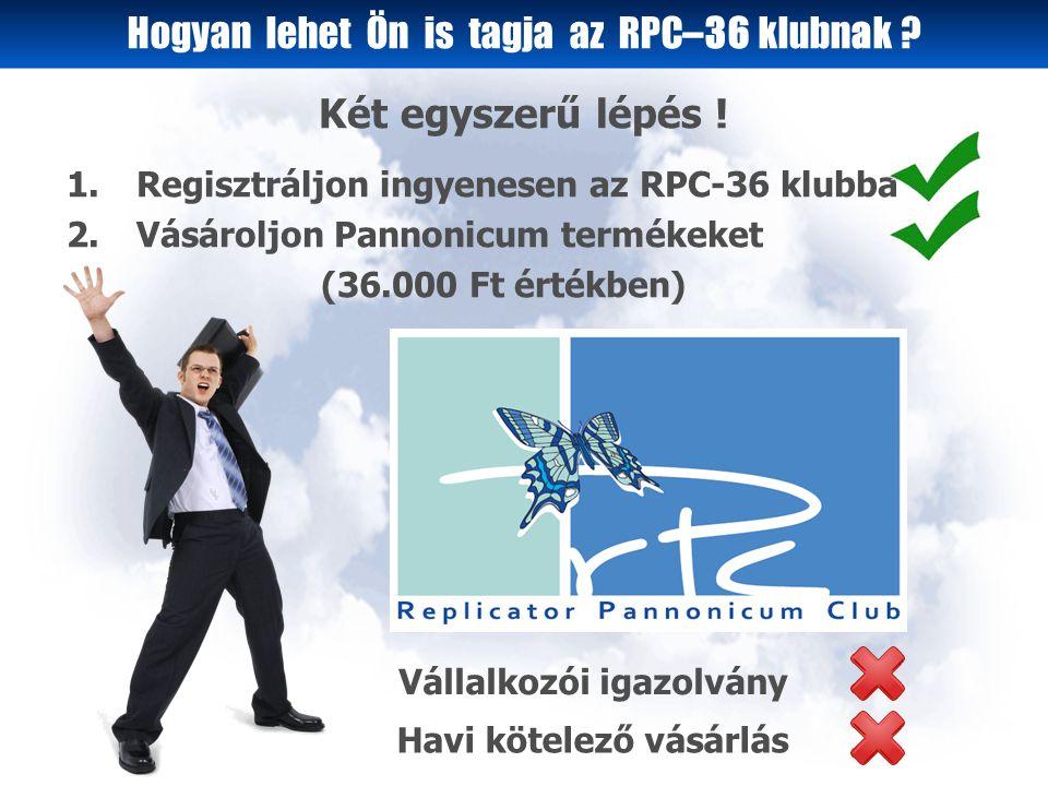 1.Regisztráljon ingyenesen az RPC-36 klubba 2.Vásároljon Pannonicum termékeket (36.000 Ft értékben) Két egyszerű lépés .