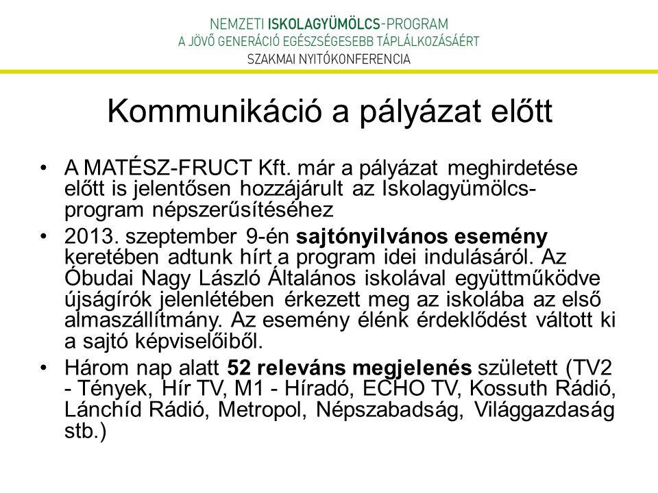 Kommunikáció a pályázat előtt A MATÉSZ-FRUCT Kft. már a pályázat meghirdetése előtt is jelentősen hozzájárult az Iskolagyümölcs- program népszerűsítés