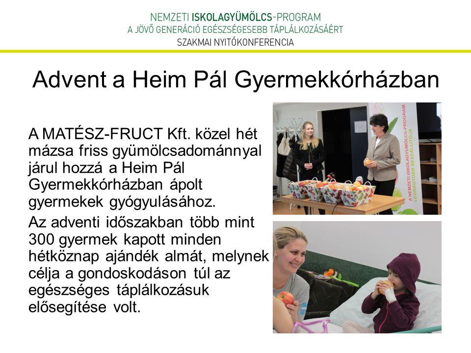 Advent a Heim Pál Gyermekkórházban A MATÉSZ-FRUCT Kft. közel hét mázsa friss gyümölcsadománnyal járul hozzá a Heim Pál Gyermekkórházban ápolt gyermeke