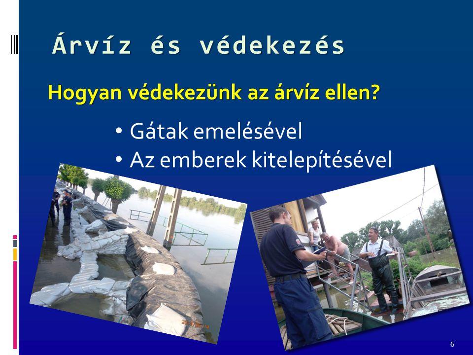 Árvíz és védekezés 6 Hogyan védekezünk az árvíz ellen Gátak emelésével Az emberek kitelepítésével