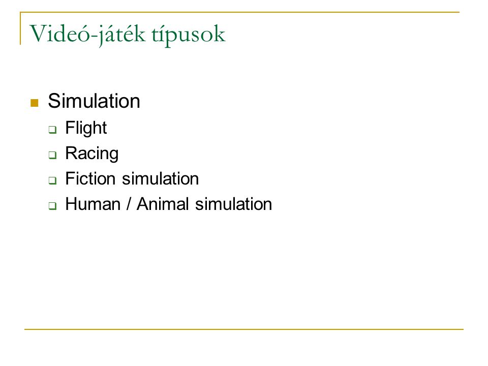 Videó-játék típusok Simulation  Flight  Racing  Fiction simulation  Human / Animal simulation