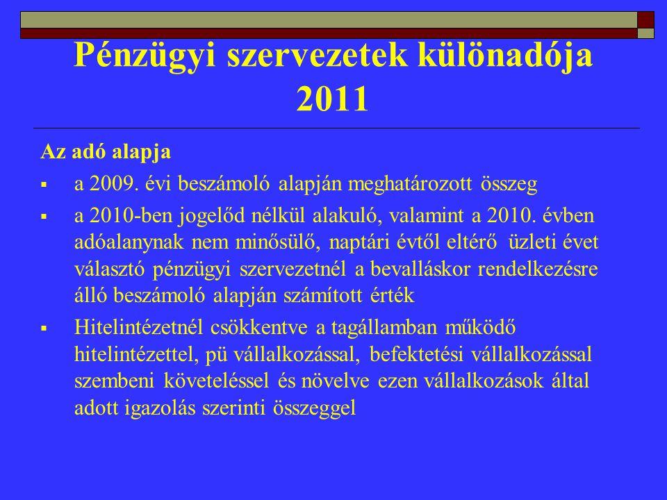 Pénzügyi szervezetek különadója 2011 Az adó alapja  a 2009.