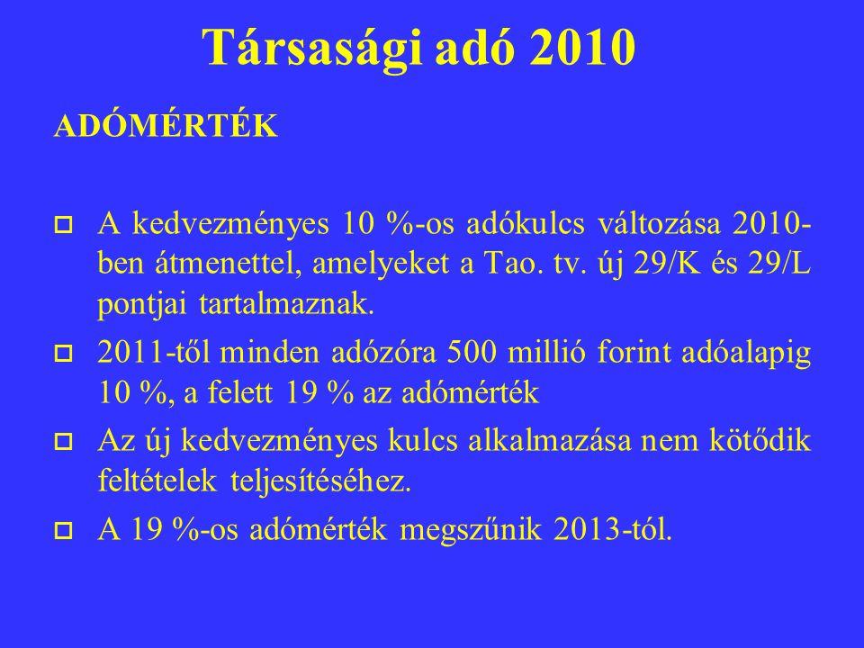 Társasági adó 2010 ADÓMÉRTÉK  A kedvezményes 10 %-os adókulcs változása 2010- ben átmenettel, amelyeket a Tao.