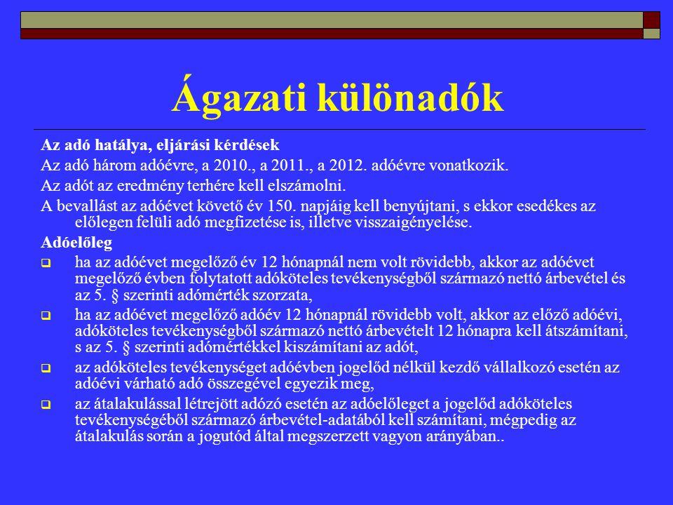 Ágazati különadók Az adó hatálya, eljárási kérdések Az adó három adóévre, a 2010., a 2011., a 2012.