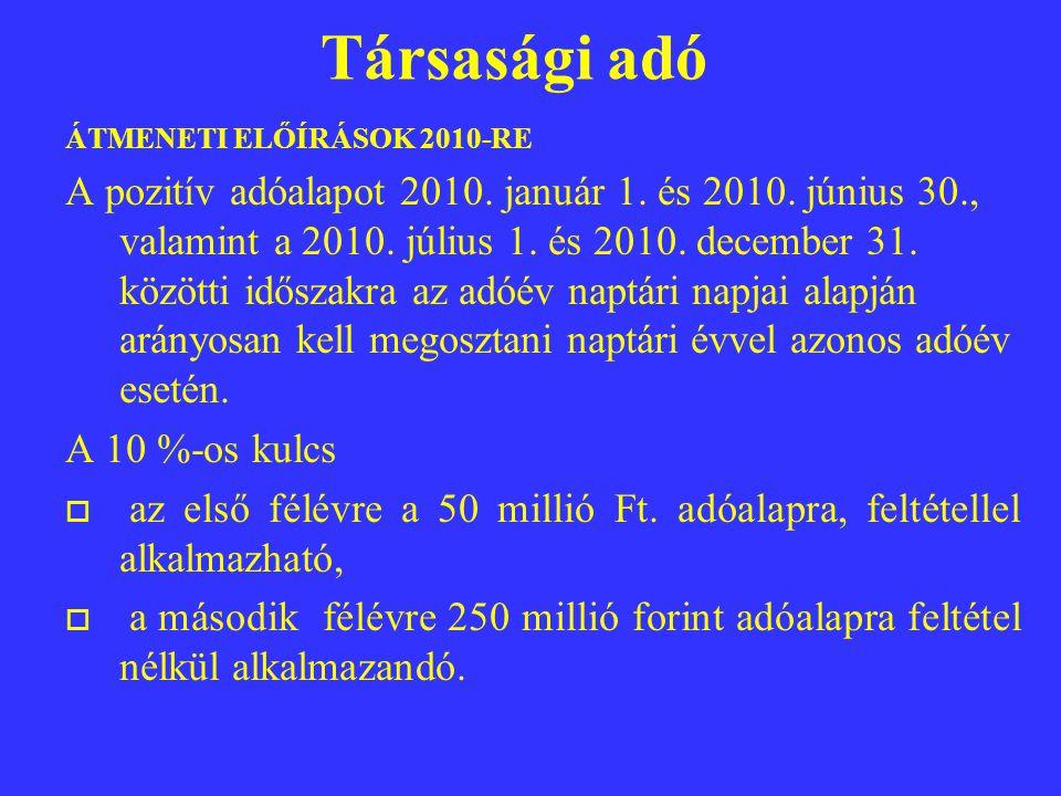 Társasági adó ÁTMENETI ELŐÍRÁSOK 2010-RE A pozitív adóalapot 2010.