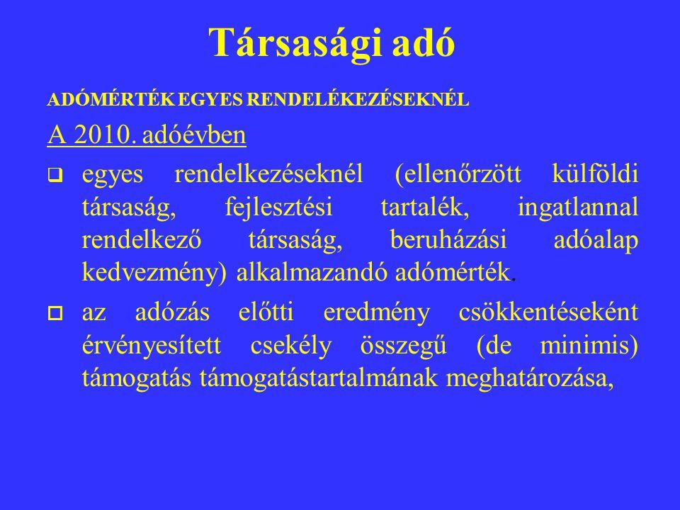 Társasági adó ADÓMÉRTÉK EGYES RENDELÉKEZÉSEKNÉL A 2010.
