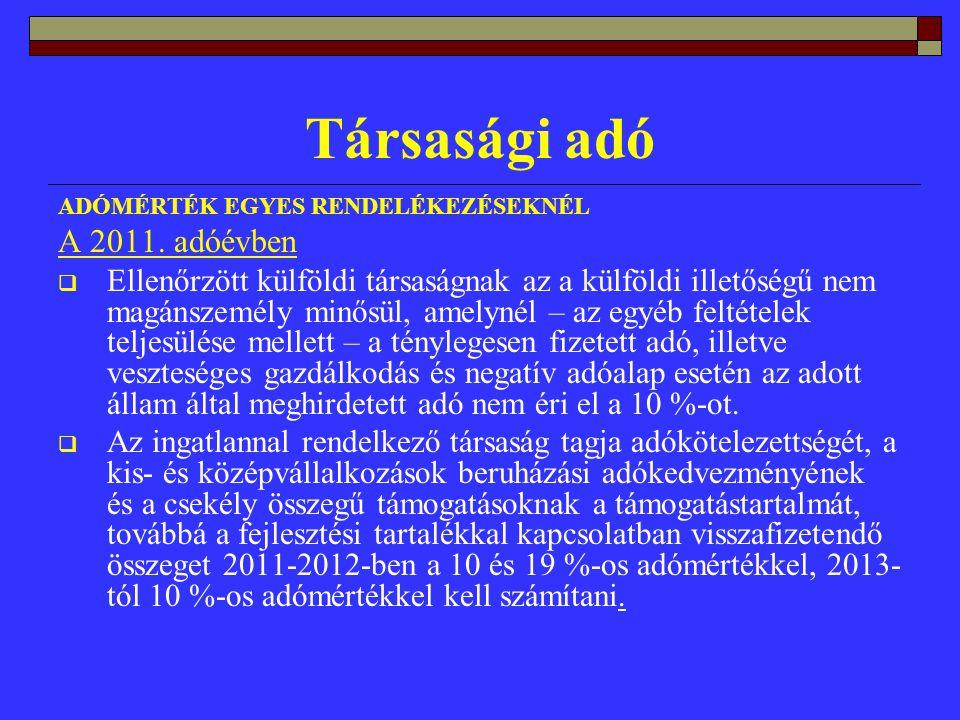 Társasági adó ADÓMÉRTÉK EGYES RENDELÉKEZÉSEKNÉL A 2011.