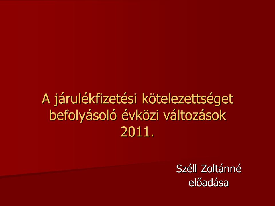 A járulékfizetési kötelezettséget befolyásoló évközi változások 2011. Széll Zoltánné előadása