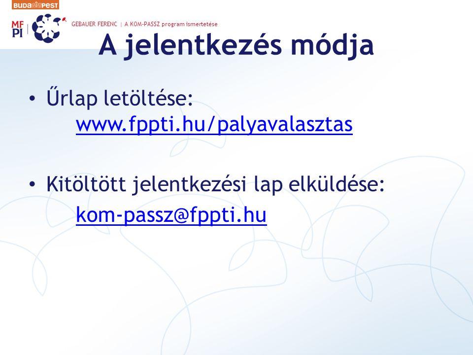 A jelentkezés módja Űrlap letöltése: www.fppti.hu/palyavalasztas www.fppti.hu/palyavalasztas Kitöltött jelentkezési lap elküldése: kom-passz@fppti.hu GEBAUER FERENC | A KOM-PASSZ program ismertetése