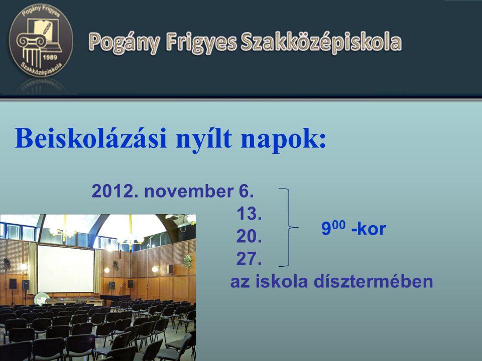 Beiskolázási nyílt napok: 2012. november 6. 13. 20. 27. az iskola dísztermében 9 00 -kor