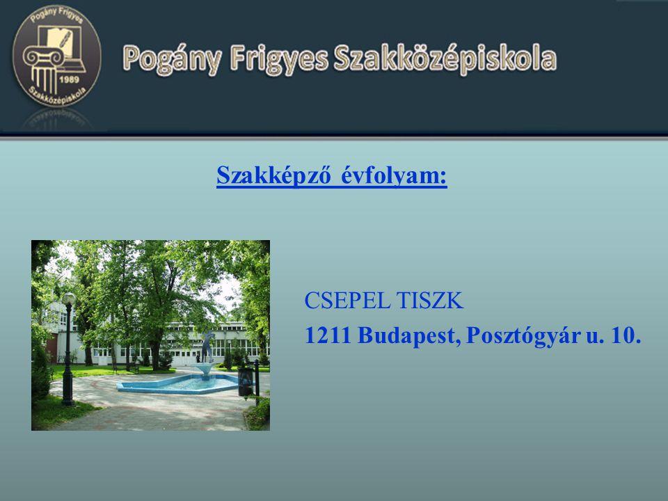 Szakképző évfolyam: CSEPEL TISZK 1211 Budapest, Posztógyár u. 10.