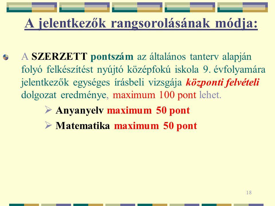 18 A jelentkezők rangsorolásának módja: A SZERZETT pontszám az általános tanterv alapján folyó felkészítést nyújtó középfokú iskola 9.