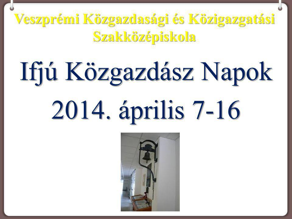 Veszprémi Közgazdasági és Közigazgatási Szakközépiskola Ifjú Közgazdász Napok 2014. április 7-16