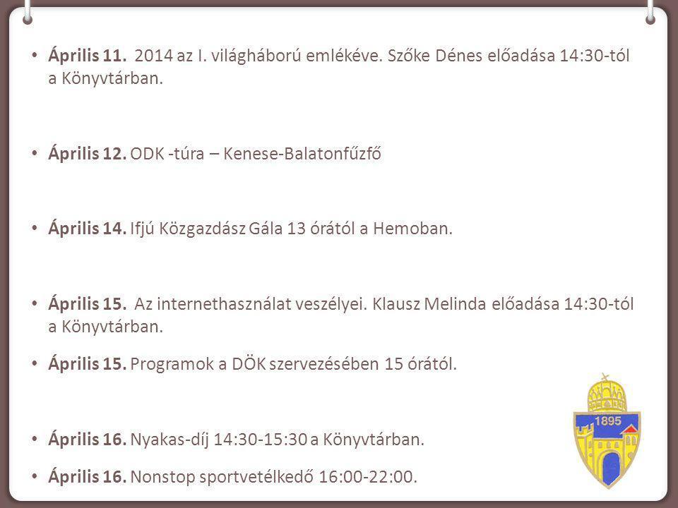 Április 11. 2014 az I. világháború emlékéve. Szőke Dénes előadása 14:30-tól a Könyvtárban. Április 12. ODK -túra – Kenese-Balatonfűzfő Április 14. Ifj