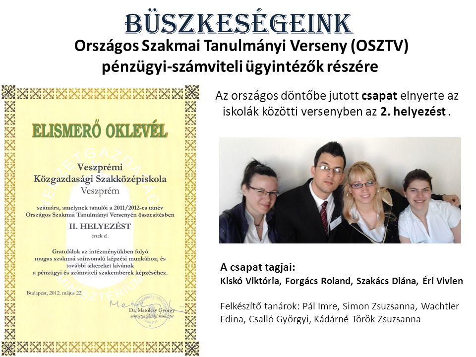 Büszkeségeink Országos Szakmai Tanulmányi Verseny (OSZTV) pénzügyi-számviteli ügyintézők részére Az országos döntőbe jutott csapat elnyerte az iskolák közötti versenyben az 2.