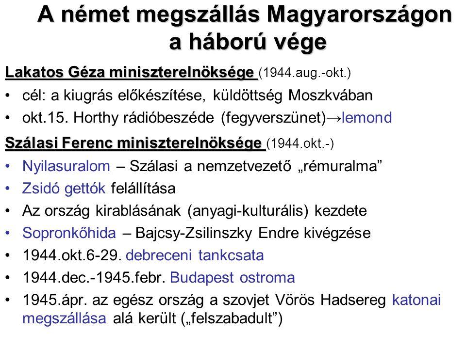 A német megszállás Magyarországon a háború vége Lakatos Géza miniszterelnöksége Lakatos Géza miniszterelnöksége (1944.aug.-okt.) cél: a kiugrás előkészítése, küldöttség Moszkvában okt.15.