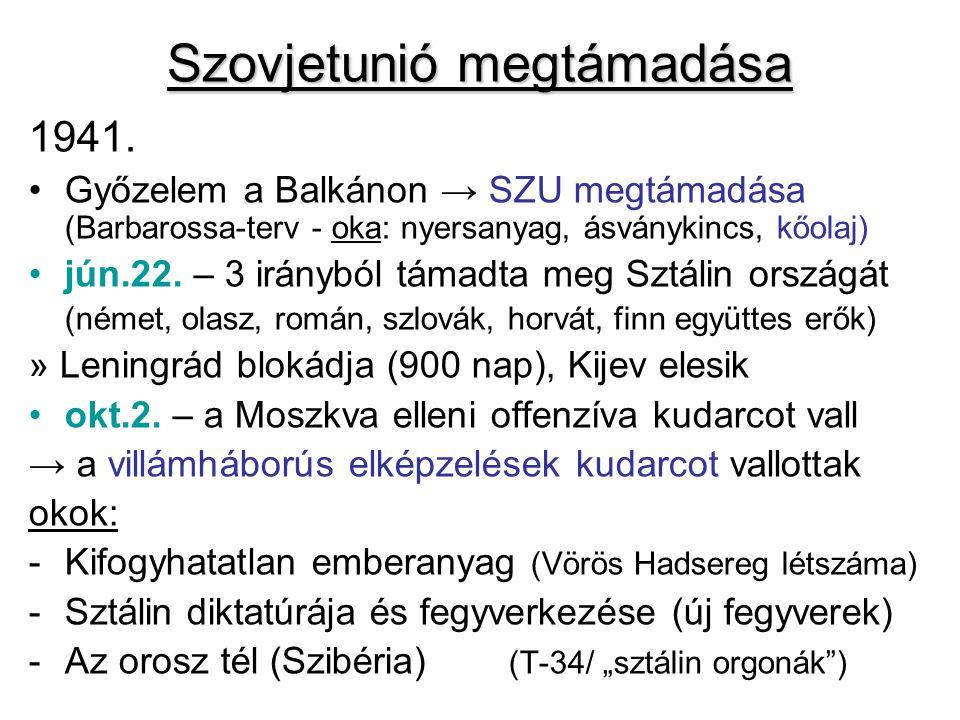 Szovjetunió megtámadása 1941. Győzelem a Balkánon → SZU megtámadása (Barbarossa-terv - oka: nyersanyag, ásványkincs, kőolaj) jún.22. – 3 irányból táma