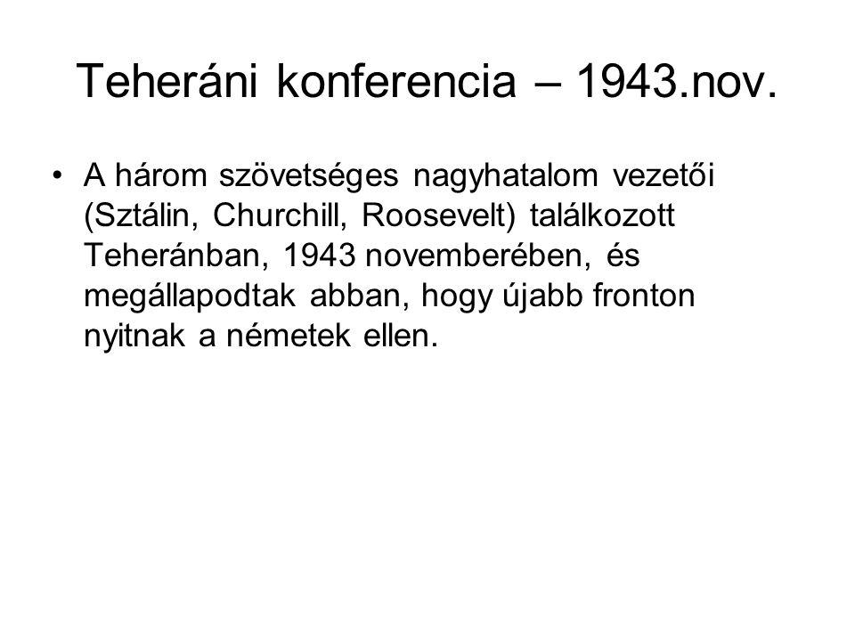 Teheráni konferencia – 1943.nov. A három szövetséges nagyhatalom vezetői (Sztálin, Churchill, Roosevelt) találkozott Teheránban, 1943 novemberében, és