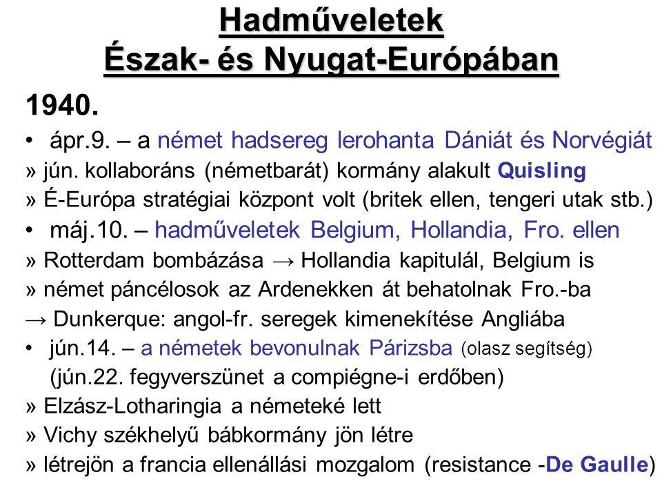 Hadműveletek Észak- és Nyugat-Európában 1940. ápr.9. – a német hadsereg lerohanta Dániát és Norvégiát » jún. kollaboráns (németbarát) kormány alakult