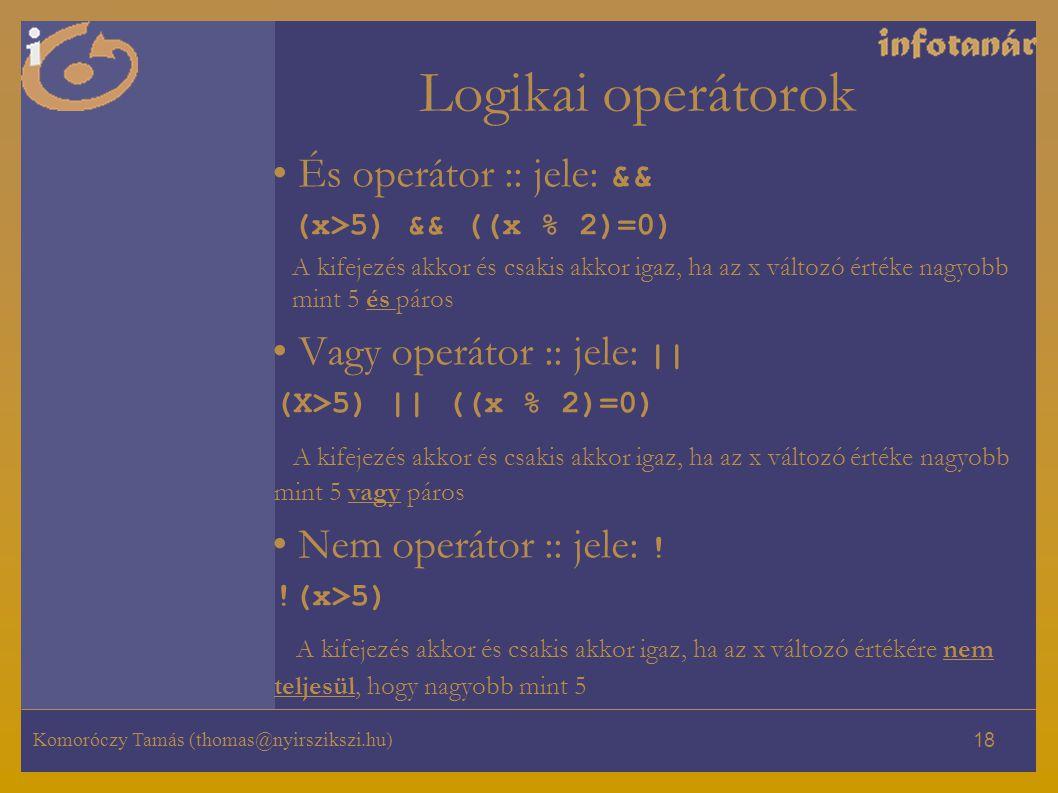 Komoróczy Tamás (thomas@nyirszikszi.hu) 18 Logikai operátorok És operátor :: jele: && (x>5) && ((x % 2)=0) A kifejezés akkor és csakis akkor igaz, ha