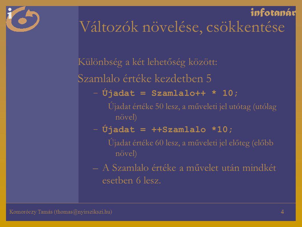 Komoróczy Tamás (thomas@nyirszikszi.hu) 4 Változók növelése, csökkentése Különbség a két lehetőség között: Szamlalo értéke kezdetben 5 –Újadat = Szaml