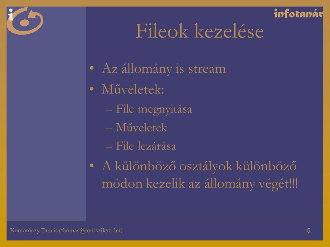 Komoróczy Tamás (thomas@nyirszikszi.hu) 16 Szöveg kiírása PrintWriter kimenet = new PrintWriter( new FileWriter( kimenet.txt )); kimenet.println( Serteperte, felseperte ); kimenet.close();