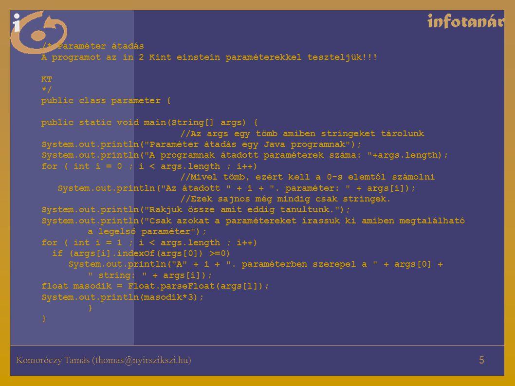 Komoróczy Tamás (thomas@nyirszikszi.hu) 5 /* Paraméter átadás A programot az in 2 Kint einstein paraméterekkel teszteljük!!.
