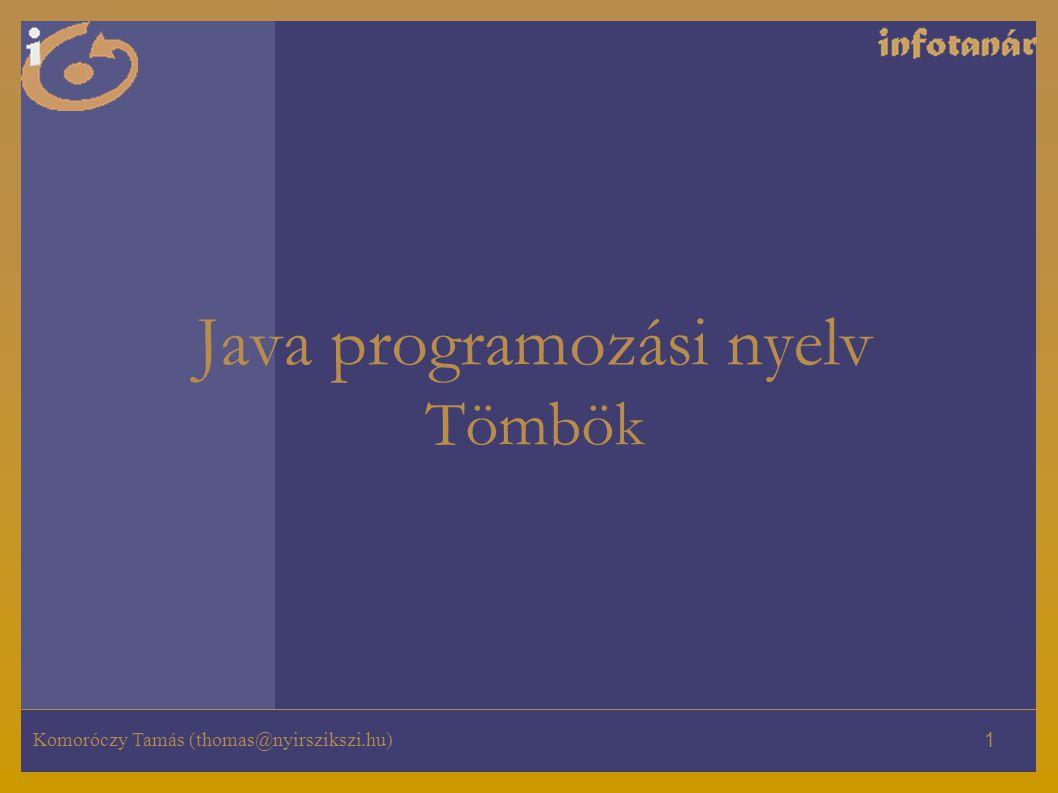 Komoróczy Tamás (thomas@nyirszikszi.hu) 1 Java programozási nyelv Tömbök