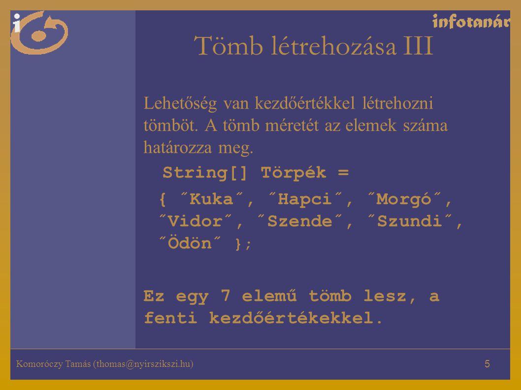 Komoróczy Tamás (thomas@nyirszikszi.hu) 5 Tömb létrehozása III Lehetőség van kezdőértékkel létrehozni tömböt.