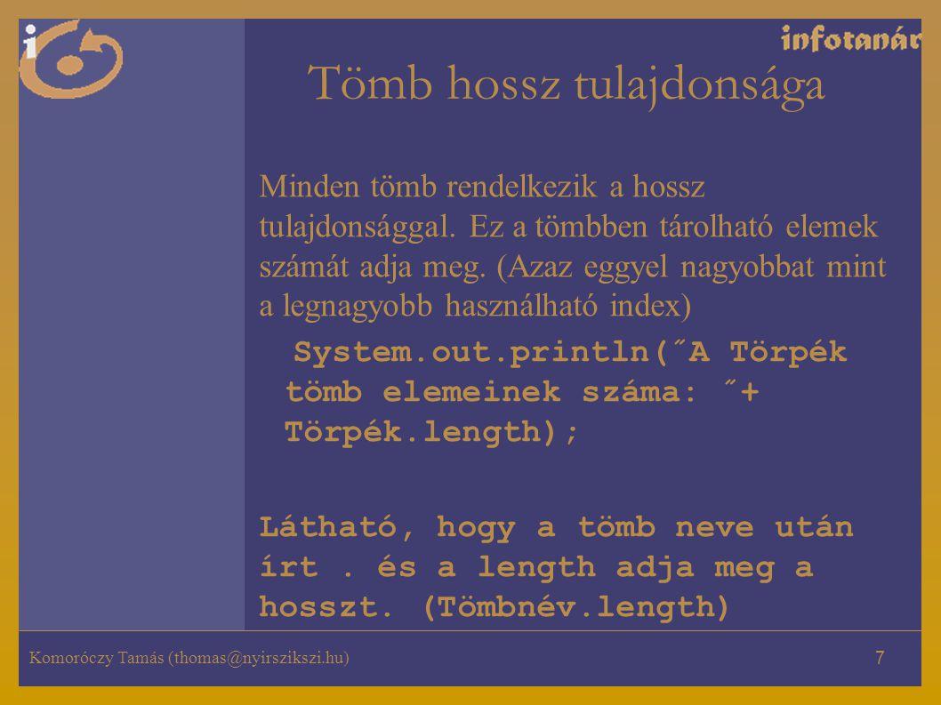 Komoróczy Tamás (thomas@nyirszikszi.hu) 7 Tömb hossz tulajdonsága Minden tömb rendelkezik a hossz tulajdonsággal.