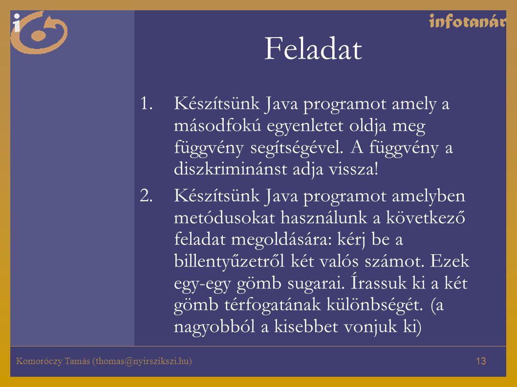 Komoróczy Tamás (thomas@nyirszikszi.hu) 13 Feladat 1.Készítsünk Java programot amely a másodfokú egyenletet oldja meg függvény segítségével.