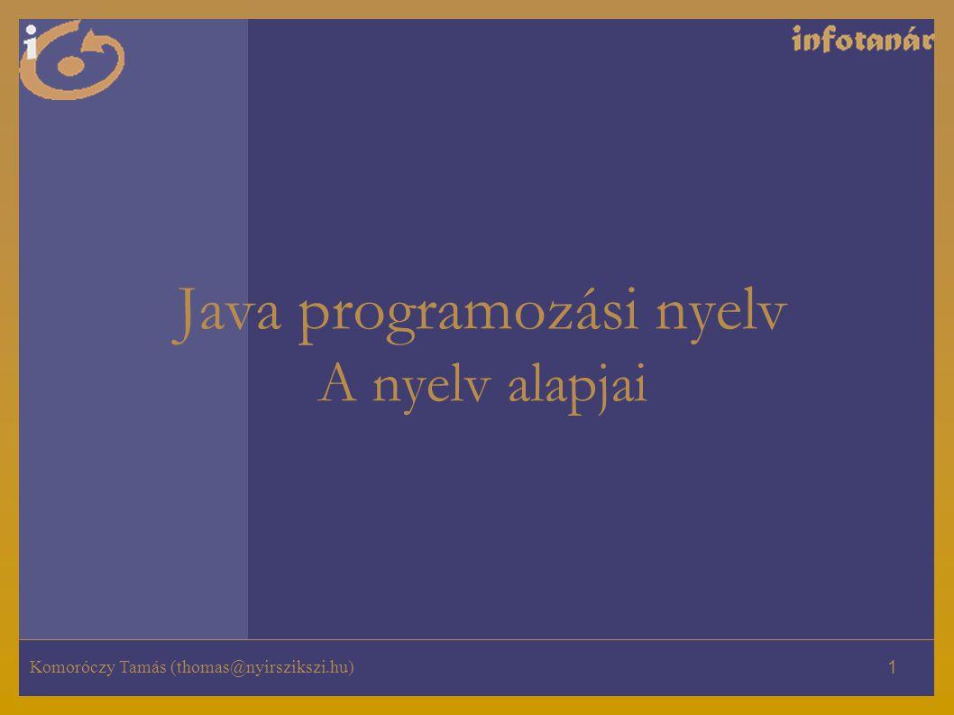 Komoróczy Tamás (thomas@nyirszikszi.hu) 1 Java programozási nyelv A nyelv alapjai