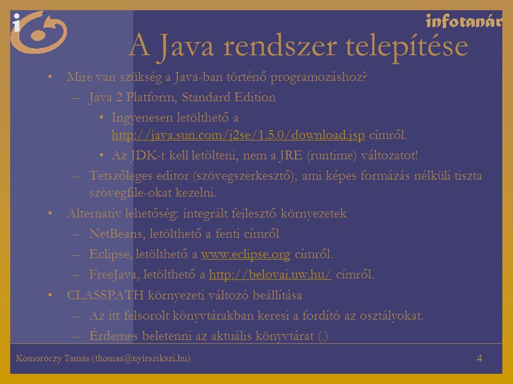 Komoróczy Tamás (thomas@nyirszikszi.hu) 4 A Java rendszer telepítése Mire van szükség a Java-ban történő programozáshoz.