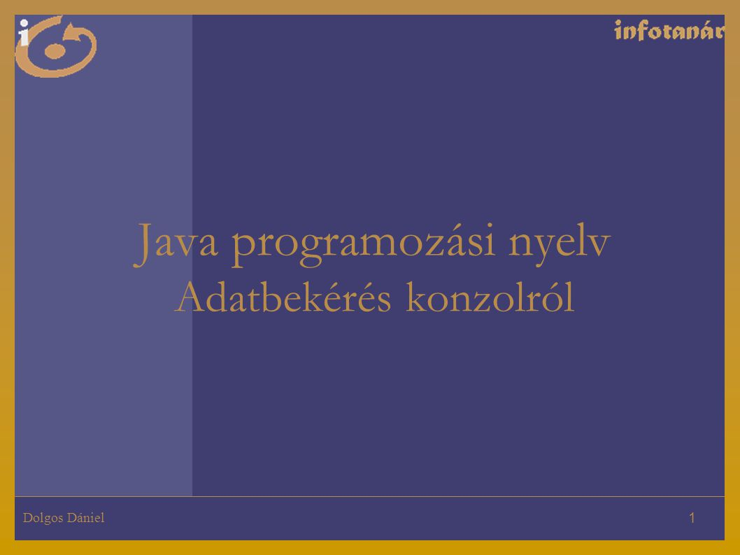 Dolgos Dániel 1 Java programozási nyelv Adatbekérés konzolról