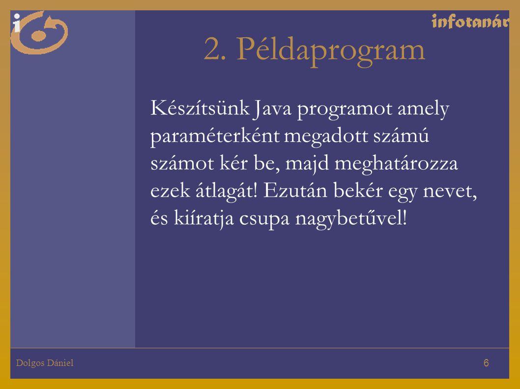 Dolgos Dániel 6 2. Példaprogram Készítsünk Java programot amely paraméterként megadott számú számot kér be, majd meghatározza ezek átlagát! Ezután bek