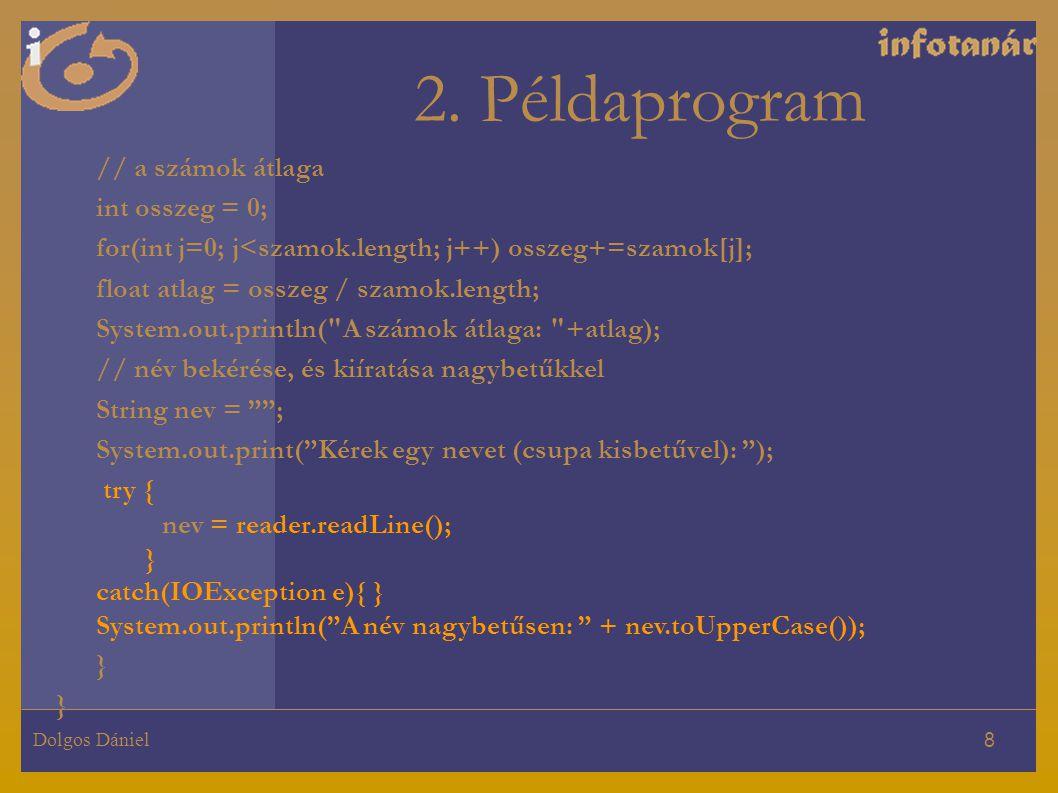 Dolgos Dániel 8 2. Példaprogram // a számok átlaga int osszeg = 0; for(int j=0; j<szamok.length; j++) osszeg+=szamok[j]; float atlag = osszeg / szamok