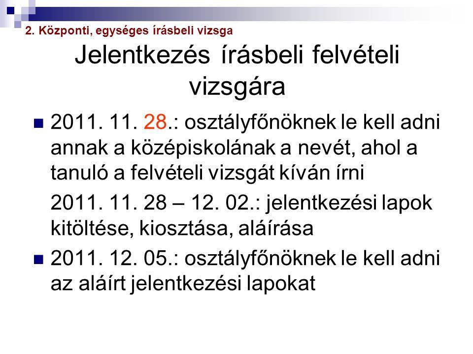 Jelentkezés írásbeli felvételi vizsgára 2011. 11. 28.: osztályfőnöknek le kell adni annak a középiskolának a nevét, ahol a tanuló a felvételi vizsgát