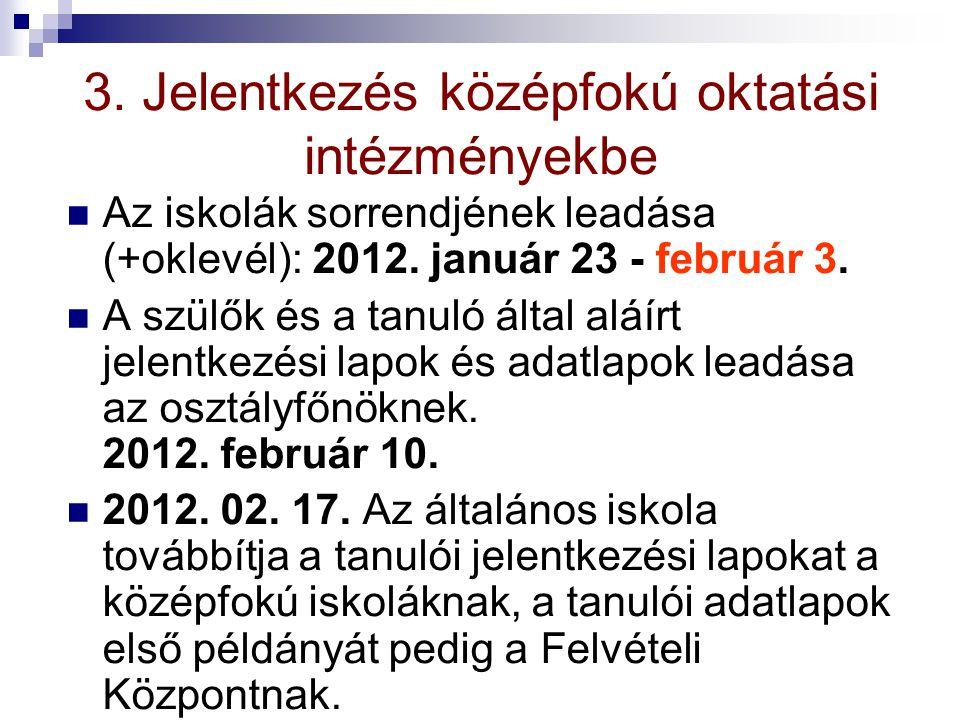 3. Jelentkezés középfokú oktatási intézményekbe Az iskolák sorrendjének leadása (+oklevél): 2012. január 23 - február 3. A szülők és a tanuló által al