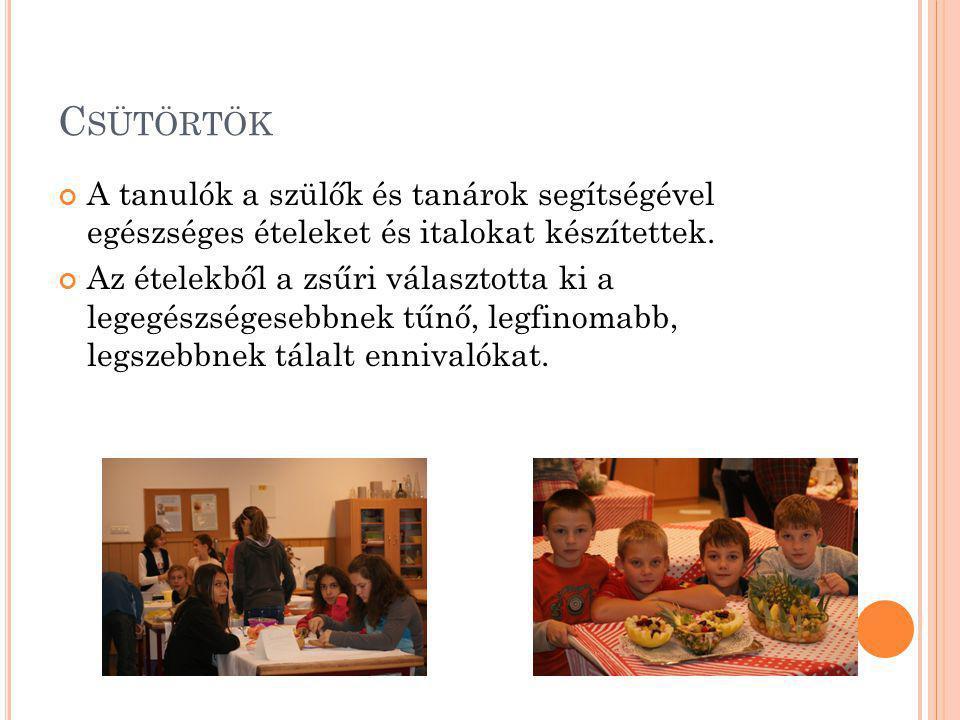 C SÜTÖRTÖK A tanulók a szülők és tanárok segítségével egészséges ételeket és italokat készítettek.