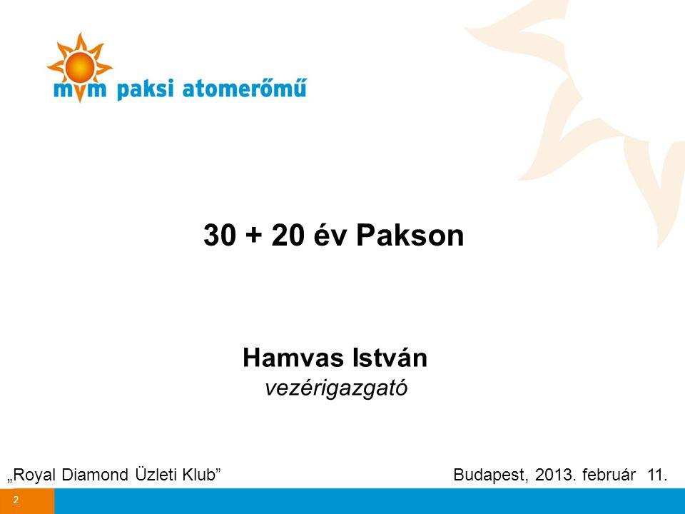 """30 + 20 év Pakson Hamvas István vezérigazgató """"Royal Diamond Üzleti Klub"""" Budapest, 2013. február 11. 2"""