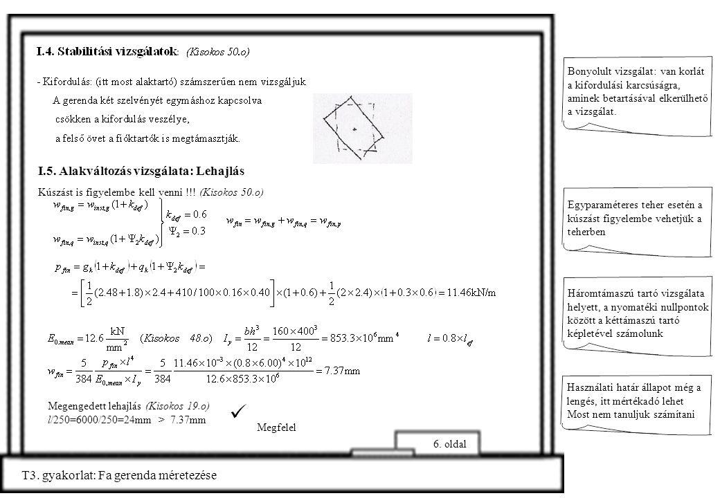 T3. gyakorlat: Fa gerenda méretezése 6. oldal Megfelel Megengedett lehajlás (Kisokos 19.o) l/250=6000/250=24mm > 7.37mm I.5. Alakváltozás vizsgálata: